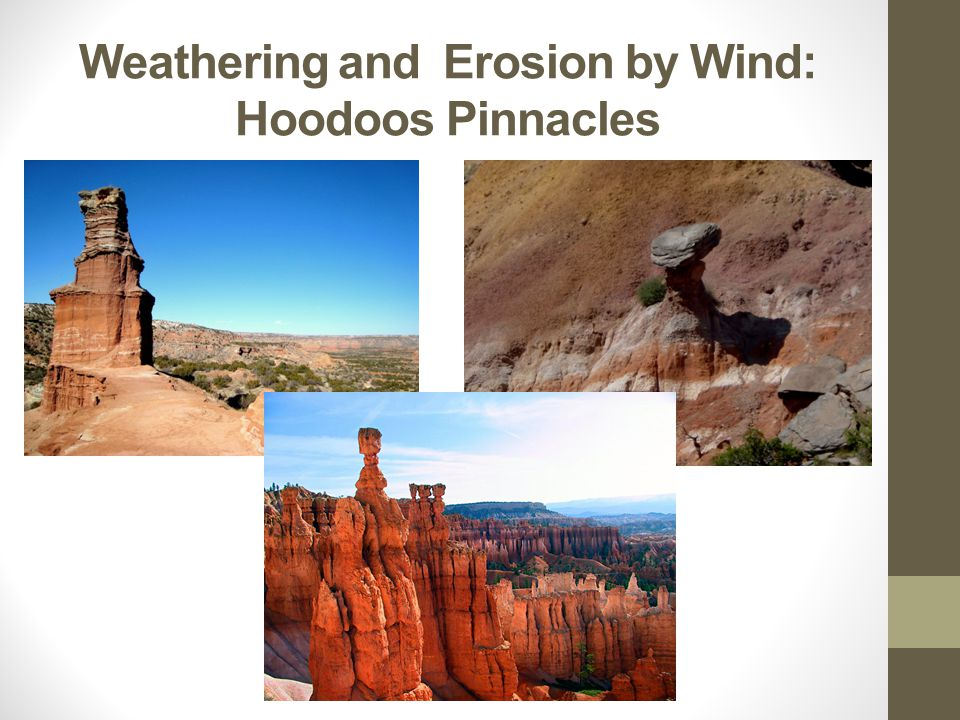 Weathering and Erosion by Wind: Hoodoos Pinnacles