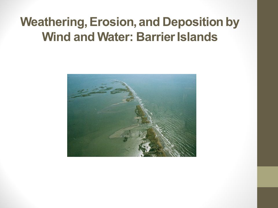 Weathering, Erosion, and Deposition by Wind and Water: Barrier Islands
