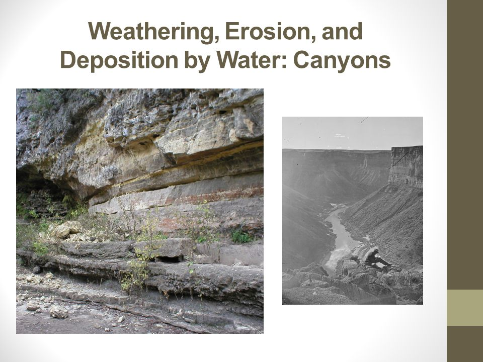 Weathering, Erosion, and Deposition by Water: Canyons
