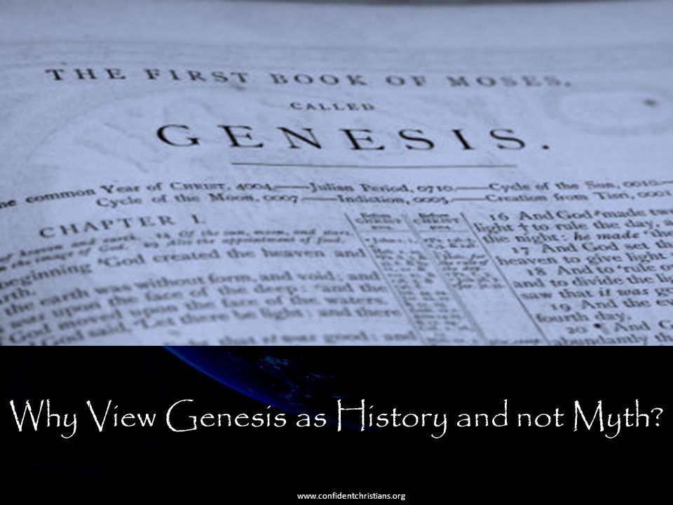 Why View Genesis as History and not Myth