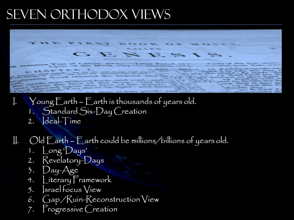 Seven Orthodox Views Young Earth – Earth is thousands of years old.
