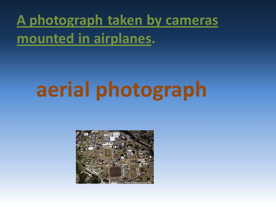 A photograph taken by cameras mounted in airplanes.