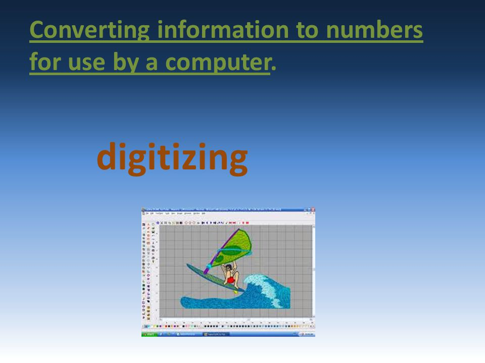 Converting information to numbers for use by a computer.