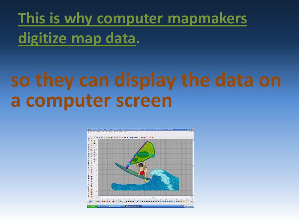 This is why computer mapmakers digitize map data.