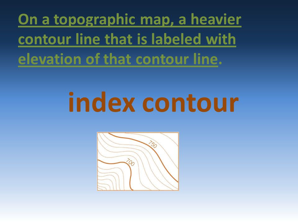 On a topographic map, a heavier contour line that is labeled with elevation of that contour line.