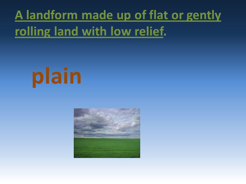 A landform made up of flat or gently rolling land with low relief.