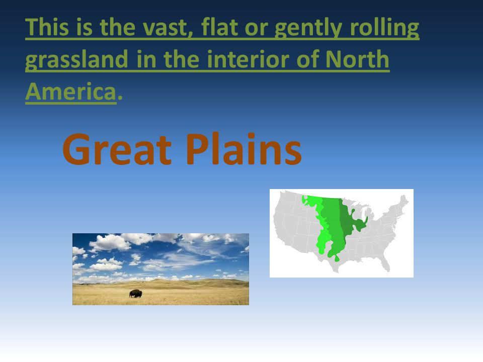 This is the vast, flat or gently rolling grassland in the interior of North America.