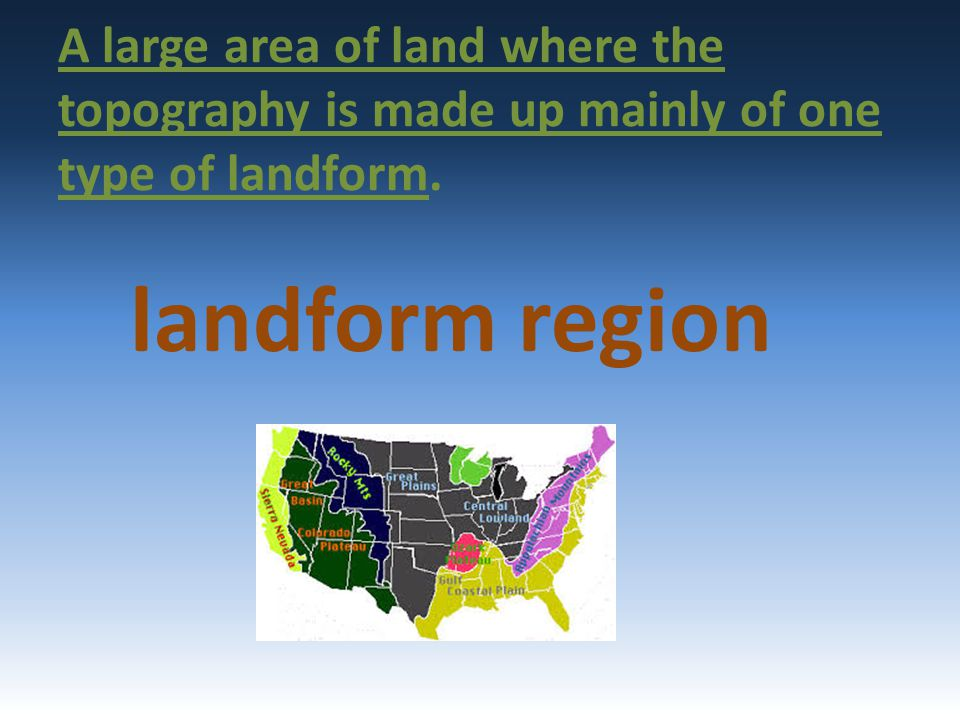 A large area of land where the topography is made up mainly of one type of landform.