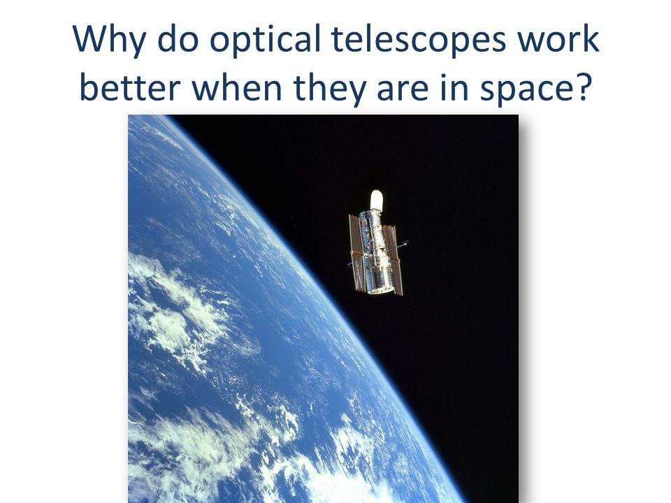 Why do optical telescopes work better when they are in space