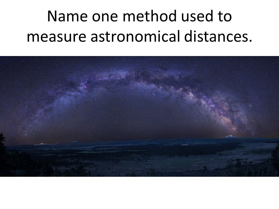 Name one method used to measure astronomical distances.