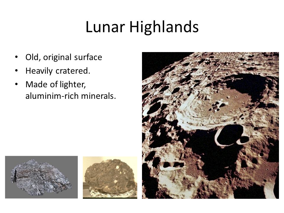 Lunar Highlands Old, original surface Heavily cratered.