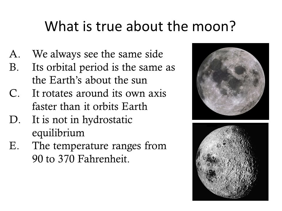 What is true about the moon
