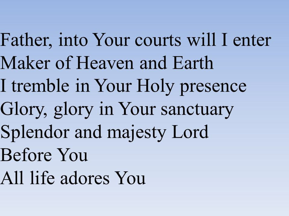 Father, into Your courts will I enter