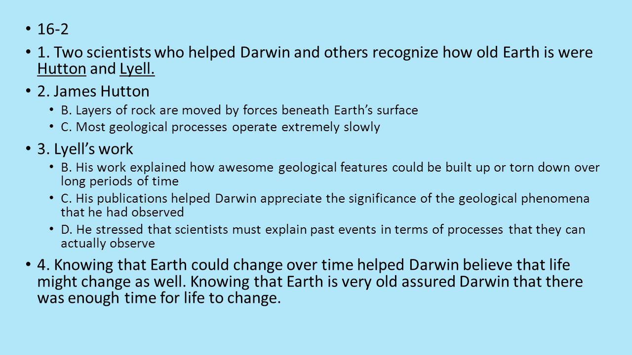 16-2 1. Two scientists who helped Darwin and others recognize how old Earth is were Hutton and Lyell.