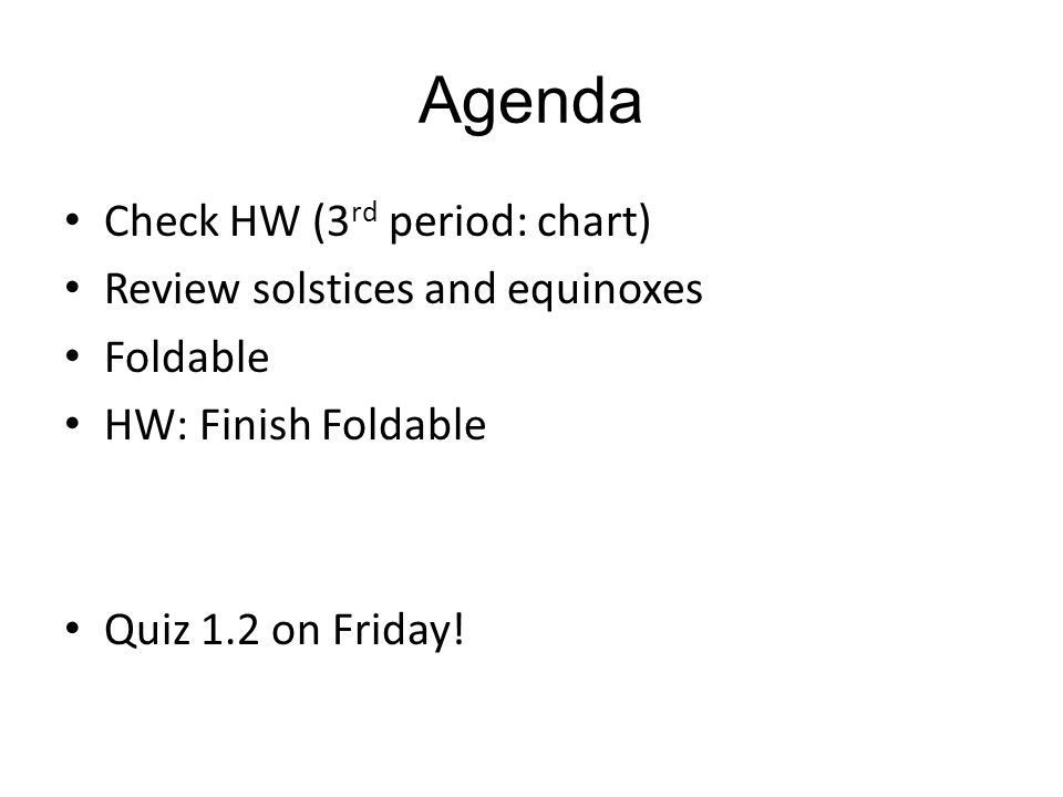Agenda Check HW (3rd period: chart) Review solstices and equinoxes