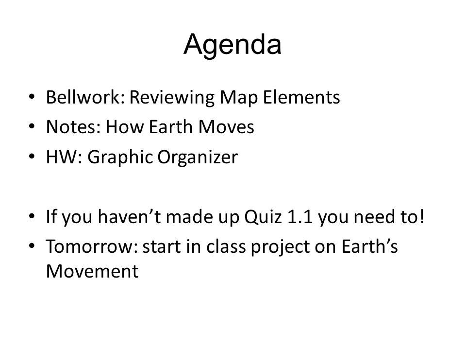 Agenda Bellwork: Reviewing Map Elements Notes: How Earth Moves