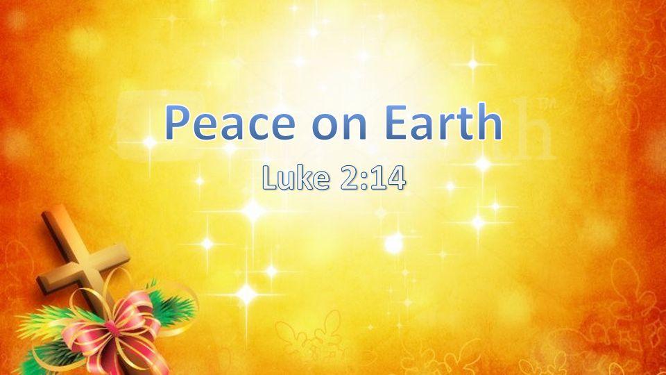 Peace on Earth Luke 2:14