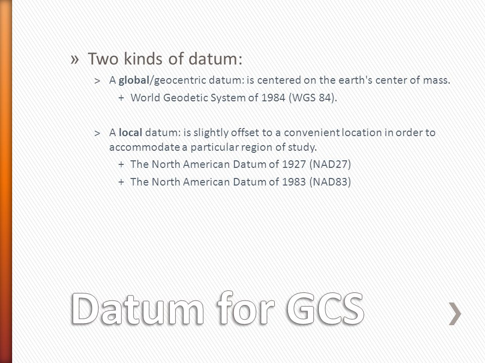 Datum for GCS Two kinds of datum: