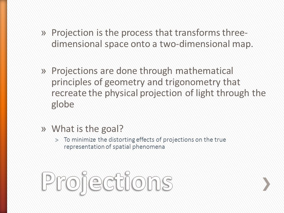 Projection is the process that transforms three-dimensional space onto a two-dimensional map.