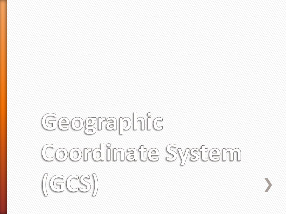 Geographic Coordinate System (GCS)
