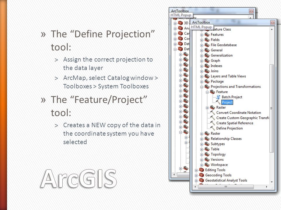 ArcGIS The Define Projection tool: The Feature/Project tool: