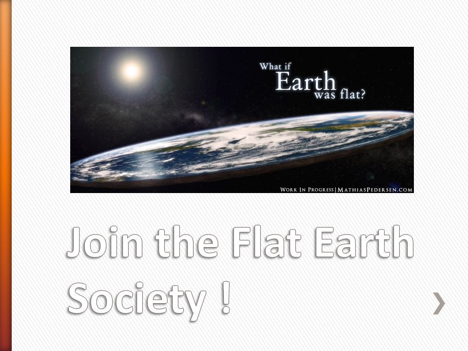 Join the Flat Earth Society !