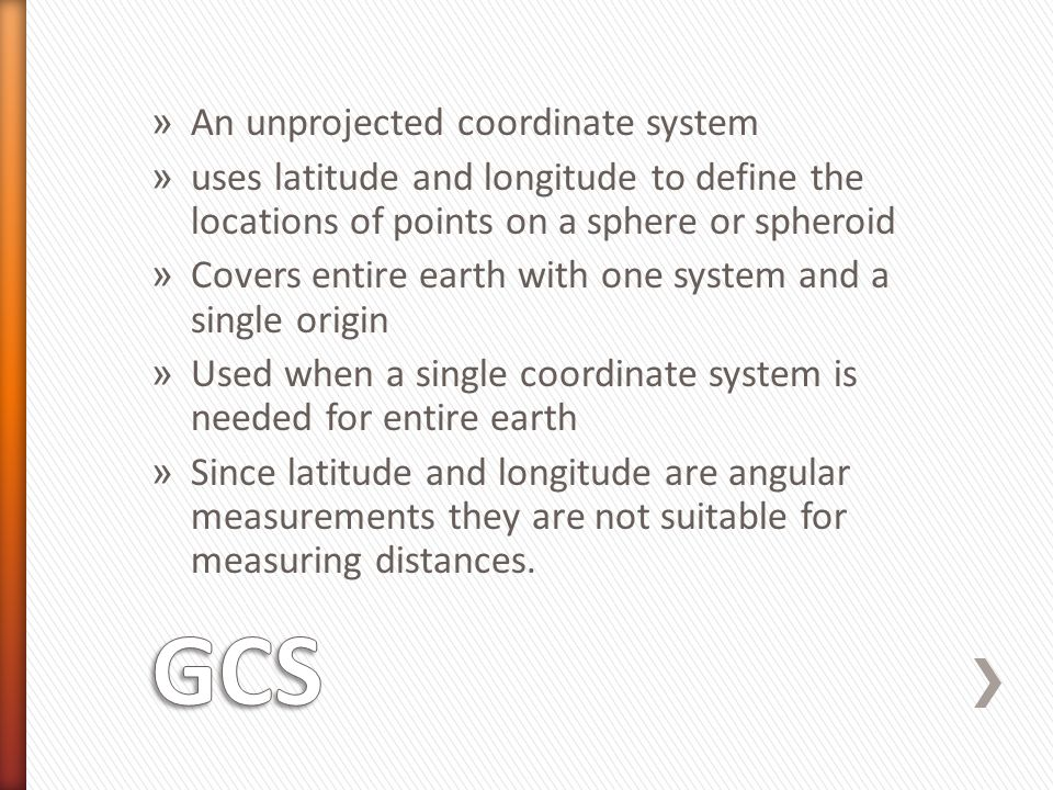 GCS An unprojected coordinate system