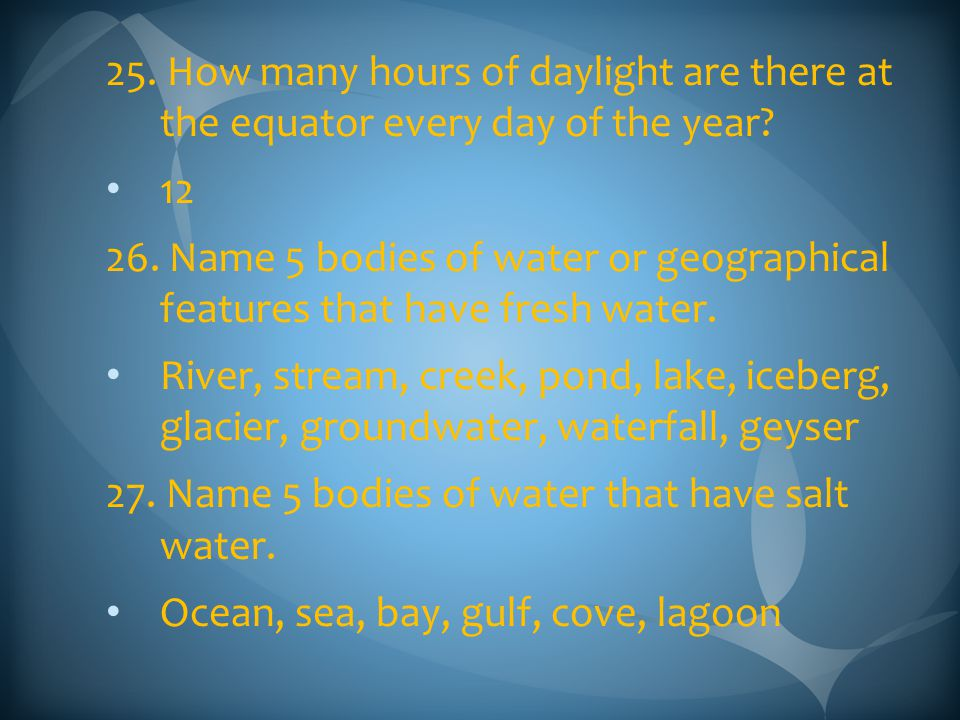 25. How many hours of daylight are there at the equator every day of the year