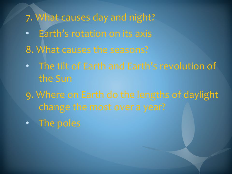 7. What causes day and night