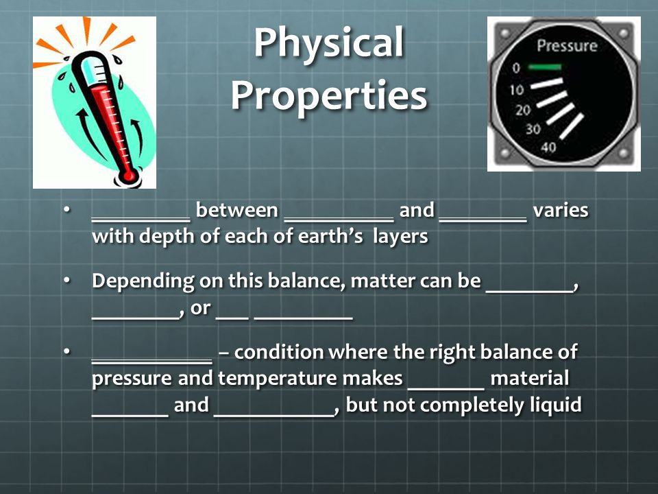Physical Properties _________ between __________ and ________ varies with depth of each of earth's layers.