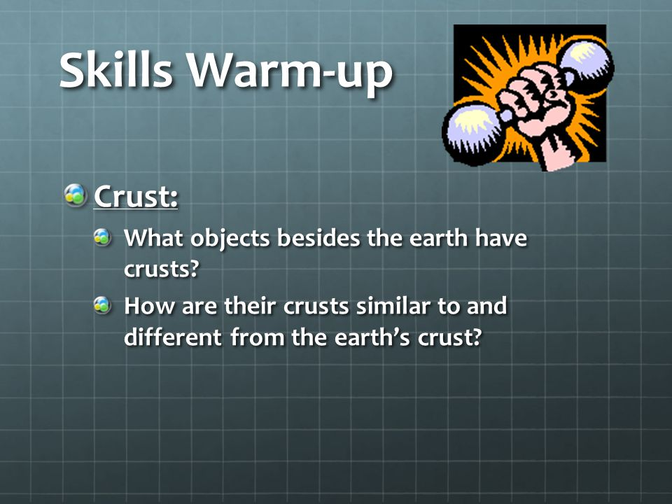Skills Warm-up Crust: What objects besides the earth have crusts