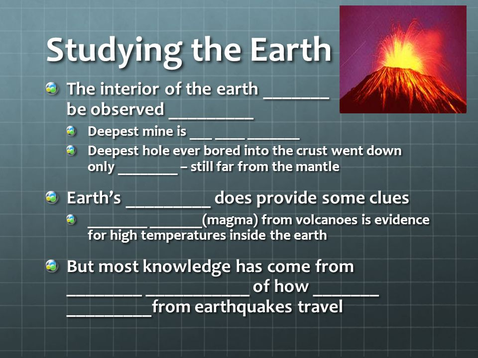 Studying the Earth The interior of the earth _______ be observed _________.