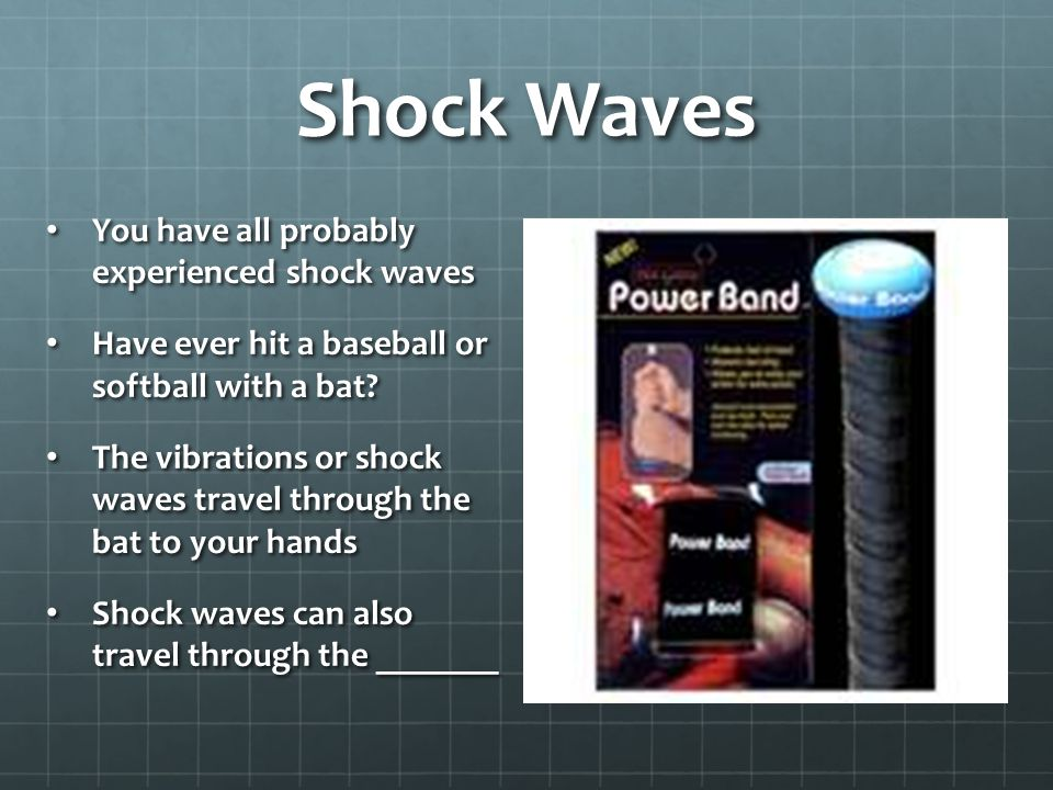 Shock Waves You have all probably experienced shock waves