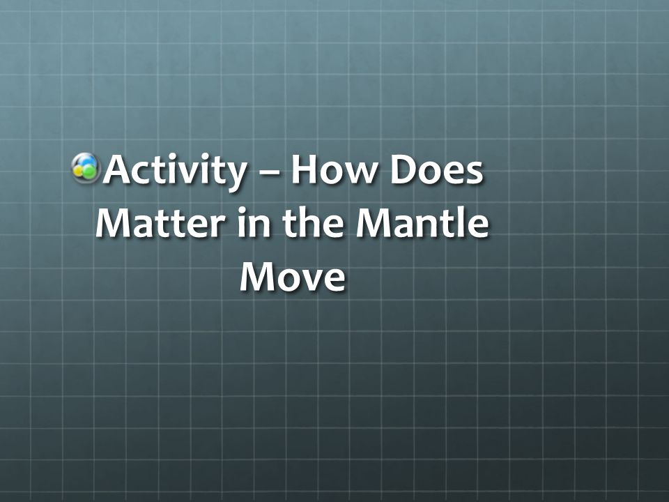 Activity – How Does Matter in the Mantle Move