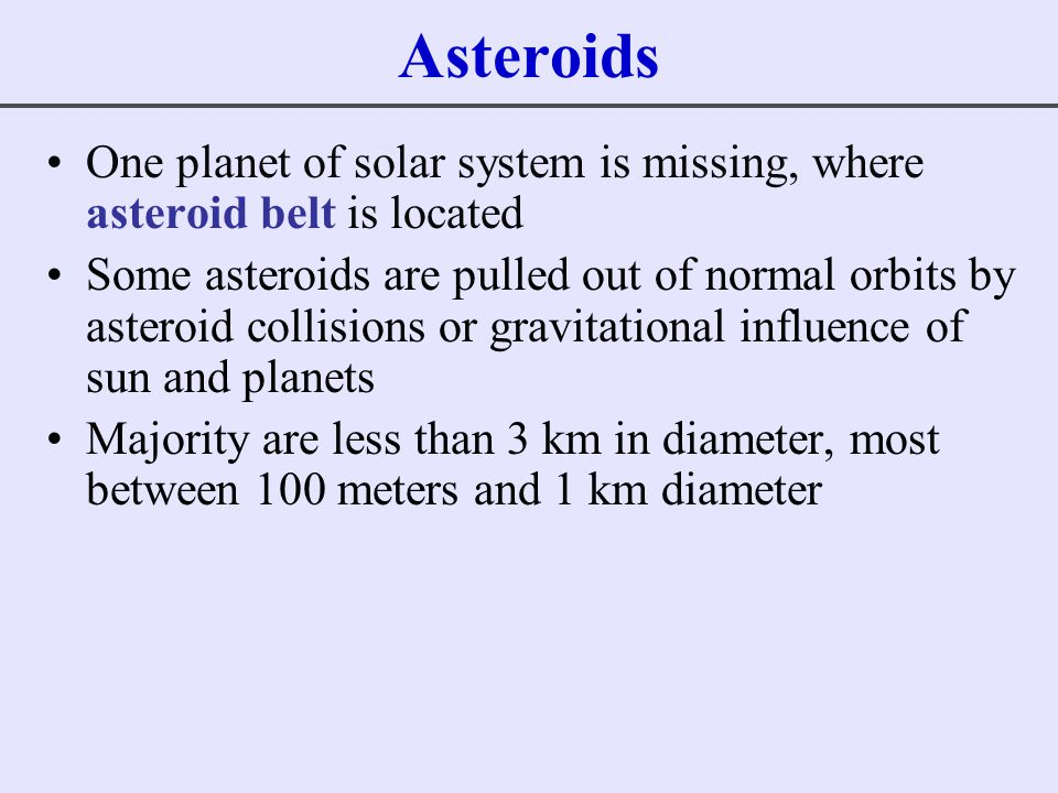 Asteroids One planet of solar system is missing, where asteroid belt is located.