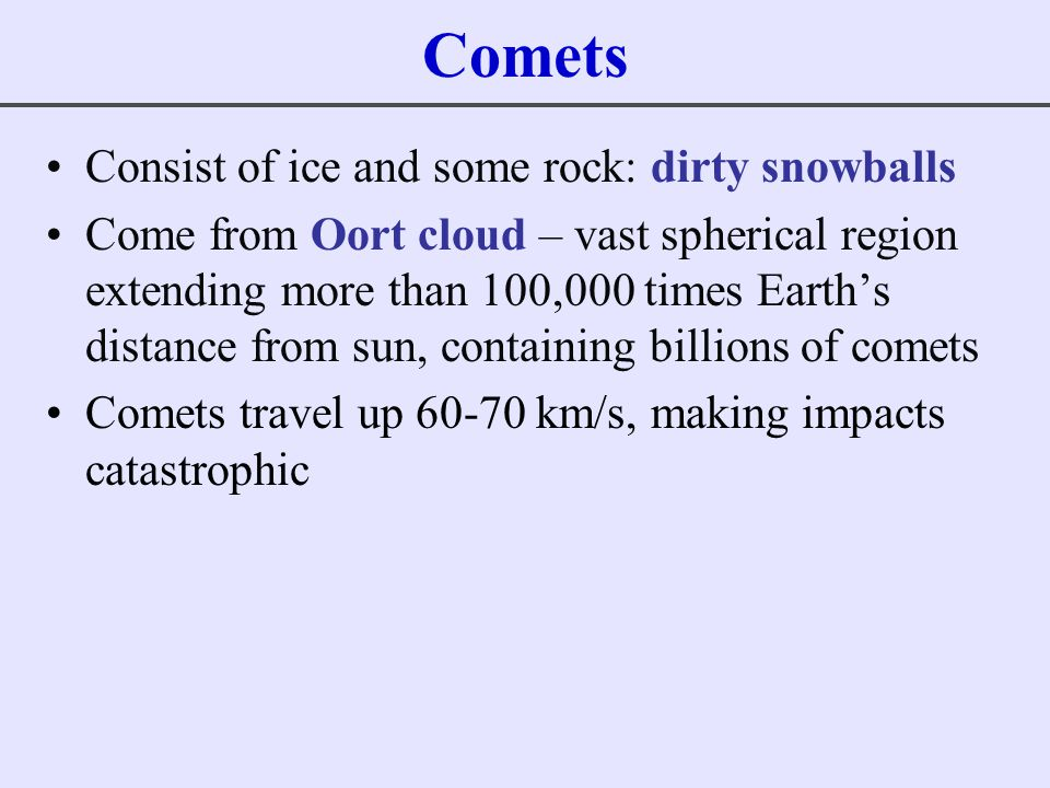 Comets Consist of ice and some rock: dirty snowballs