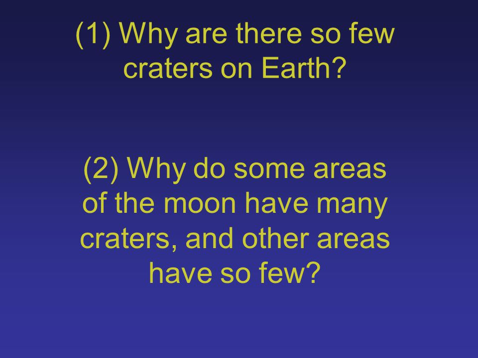 (1) Why are there so few craters on Earth