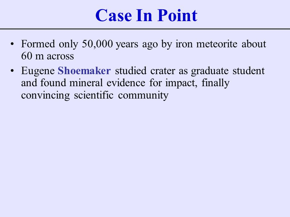 Case In Point Formed only 50,000 years ago by iron meteorite about 60 m across.