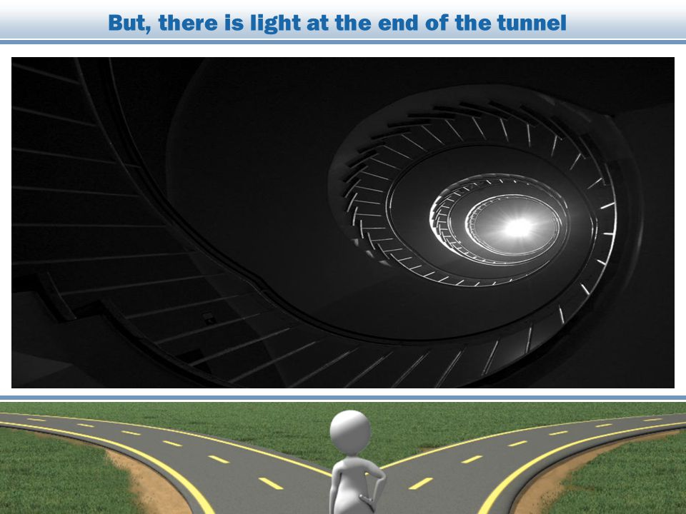 But, there is light at the end of the tunnel