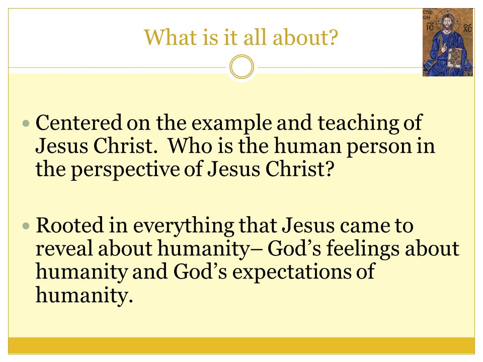 What is it all about Centered on the example and teaching of Jesus Christ. Who is the human person in the perspective of Jesus Christ