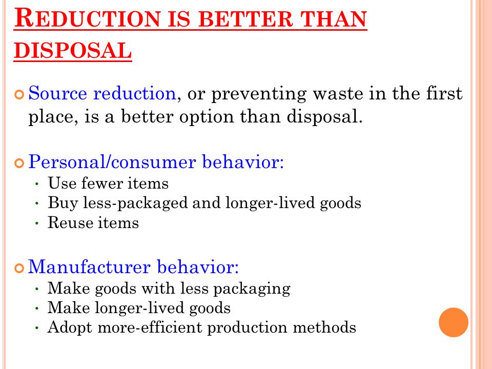 Reduction is better than disposal