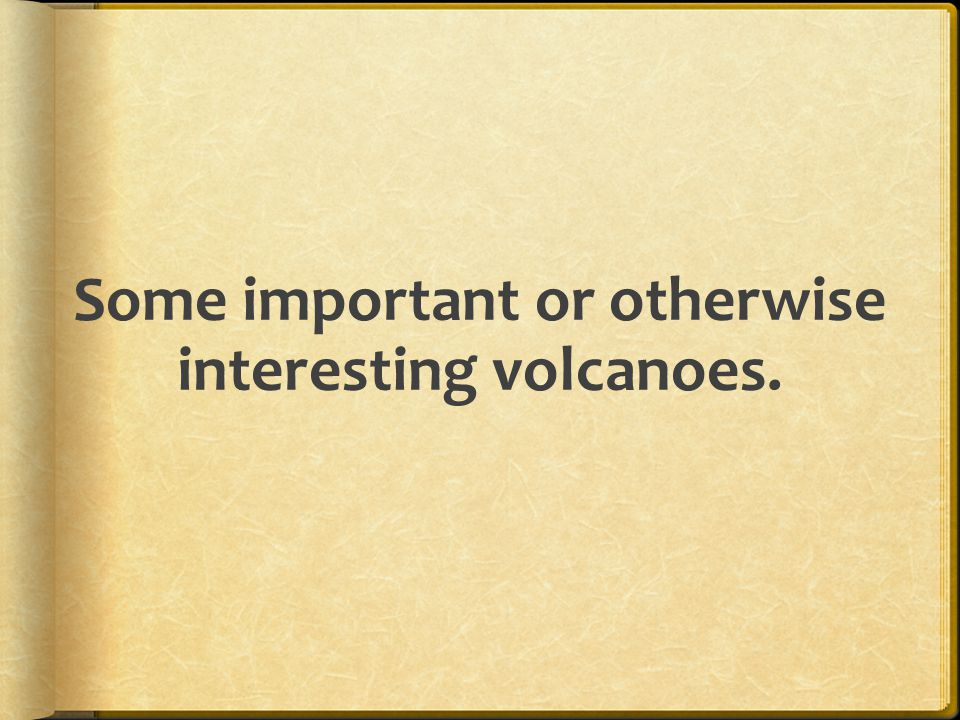 Some important or otherwise interesting volcanoes.