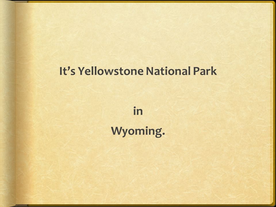 It's Yellowstone National Park in Wyoming.