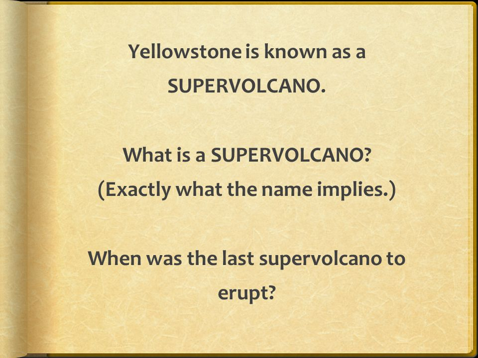 Yellowstone is known as a SUPERVOLCANO. What is a SUPERVOLCANO