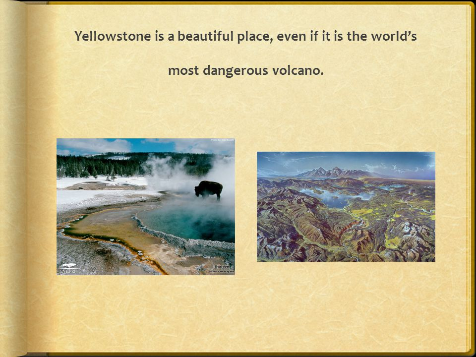 Yellowstone is a beautiful place, even if it is the world's most dangerous volcano.