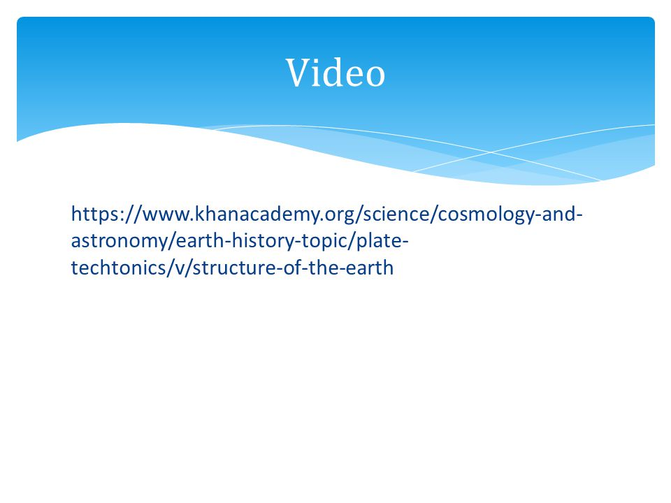 Video https://www.khanacademy.org/science/cosmology-and-astronomy/earth-history-topic/plate-techtonics/v/structure-of-the-earth.