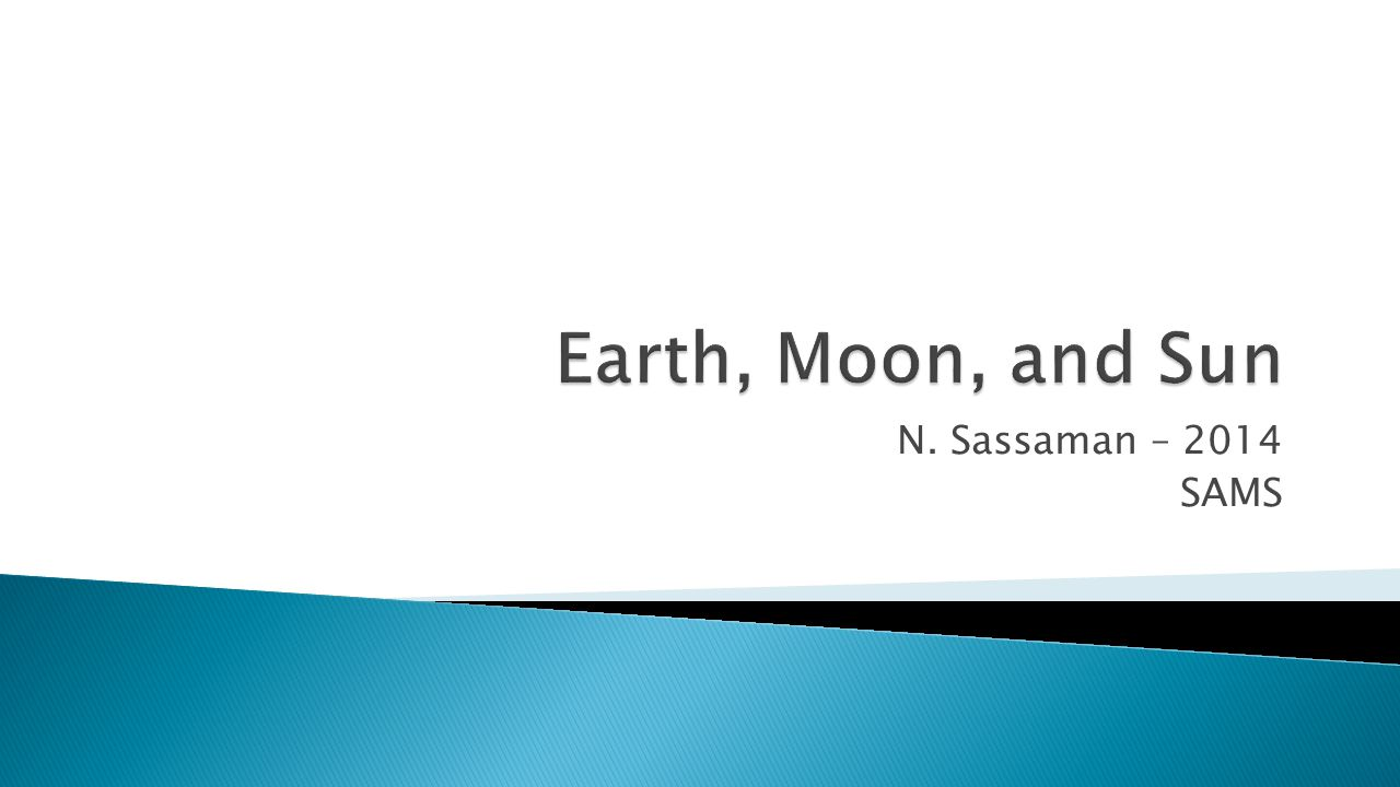 Earth, Moon, and Sun N. Sassaman – 2014 SAMS