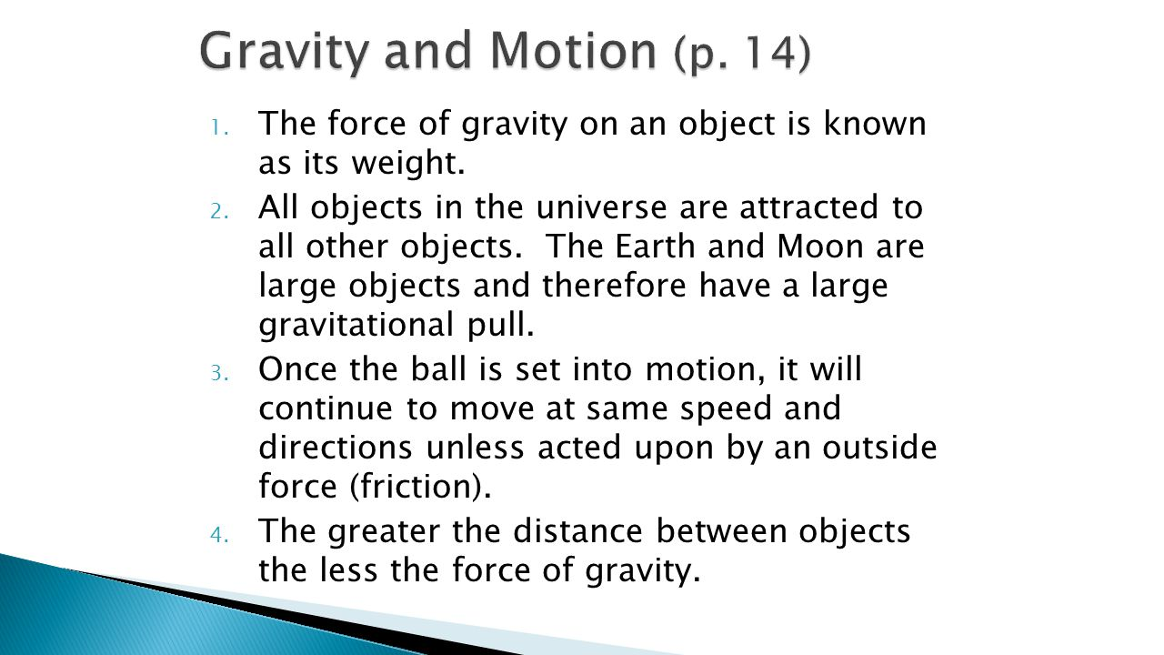Gravity and Motion (p. 14) The force of gravity on an object is known as its weight.