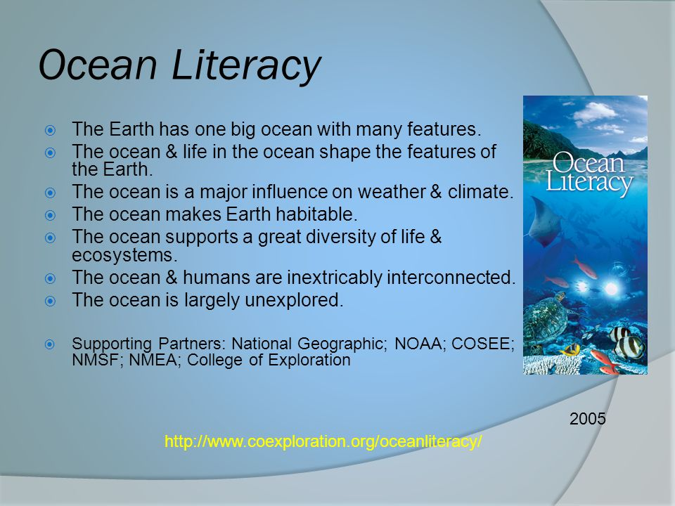 Ocean Literacy The Earth has one big ocean with many features.