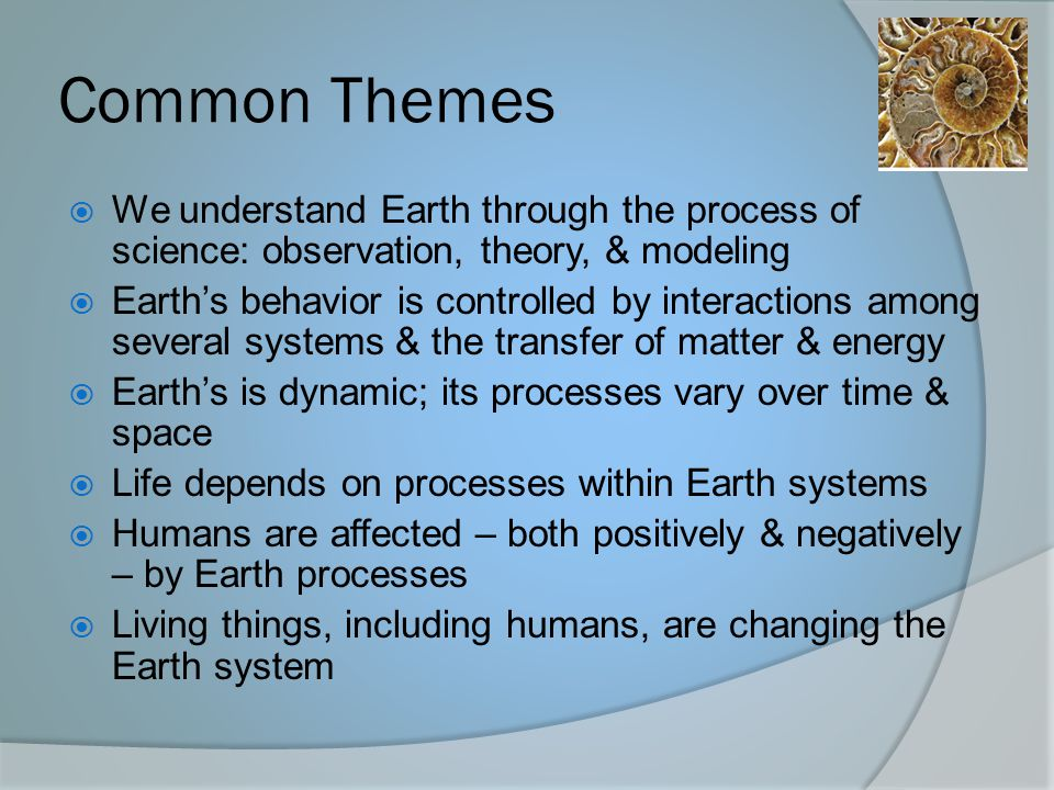 Common Themes We understand Earth through the process of science: observation, theory, & modeling.